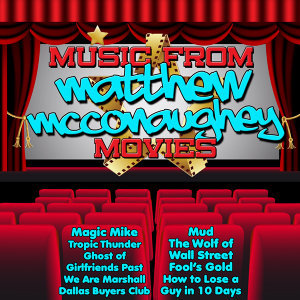 Music from Matthew Mcconaughey Movies Including Magic Mike, Dallas Buyers Club & The Wedding Planner