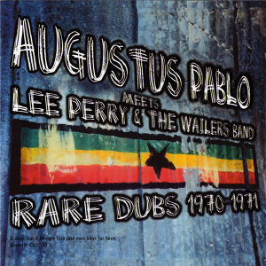 Augustus Pablo Meets Lee Perry & The Wailers (Rare Dubs 1970-1971)
