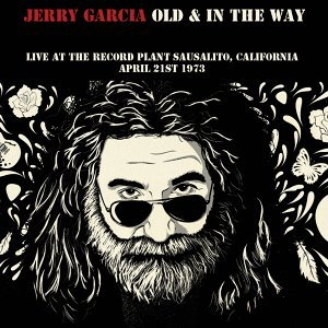 Jerry Garcia: Old & in the Way - Live at the Record Plant Sausalito, California April 21st 1973