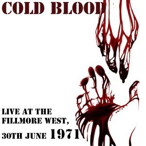 Cold Blood: Live at the Fillmore West, 30th June 1971
