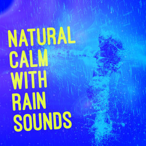 Natural Calm with Rain Sounds