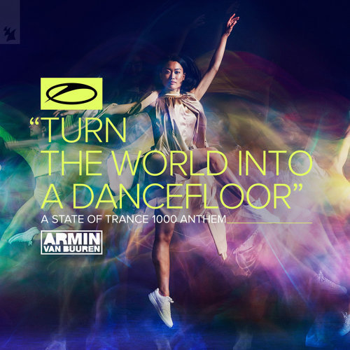 Turn The World Into A Dancefloor (ASOT 1000 Anthem)