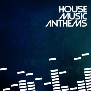 House Music Anthems
