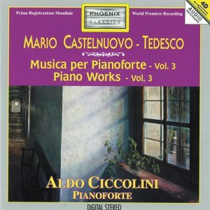 Mario Castelnuovo-Tedesco: Piano Works, Vol. 3