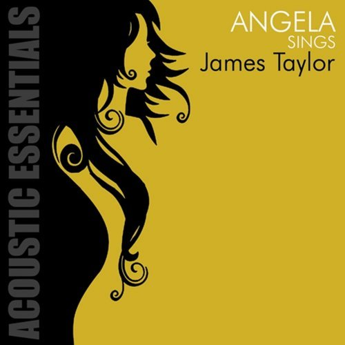 Acoustic Essentials: Angela Sings James Taylor