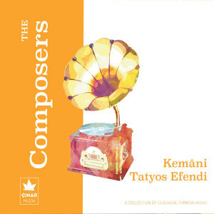 A Collection Of Classical Turkish Music / The Composers, Kemani Tatyos Efendi