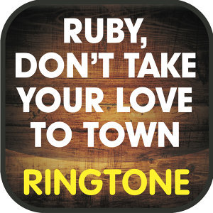 Ruby, Don't Take Your Love to Town (Cover) Ringtone