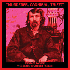 Murderer, Cannibal, Thief! (The Story of Alfred Packer)