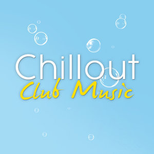 Chillout Club Music