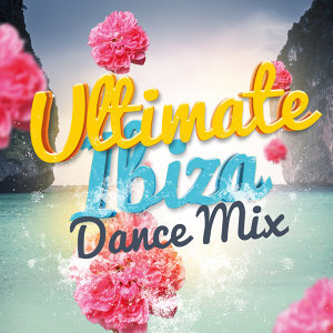 Ultimate Ibiza Dance Mix