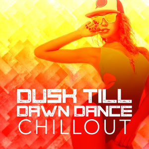 Dusk Till Dawn Dance Chillout
