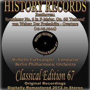 Beethoven: Symphony No. 6 in F Major, Op. 68 ''Pastoral'' - Von Weber: Der Freischütz: Overture - History Records - Classical Edition 67 - Original Recordings Digitally Remastered 2012 In Stere