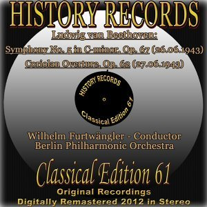 Ludwig van Beethoven: Symphony No. 5 in C Minor, Op. 67 - Coriolan Overture, Op. 62 - History Records - Classical Edition 61 - Original Recordings Digitally Remastered 2012 In Stereo