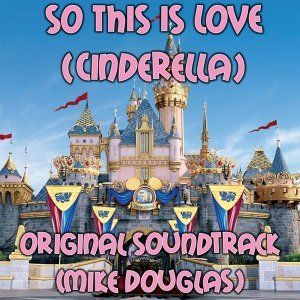 So This Is Love - Cinderella Original Soundtrack