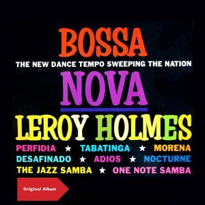 Bossa Nova - Leroy Holmes Goes Latin - Original Album Plus Bonus Tracks
