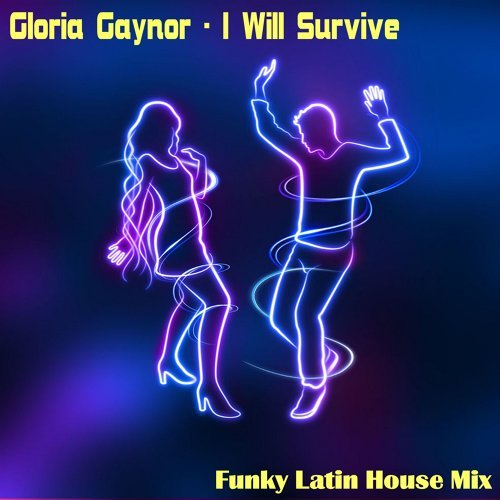 I Will Survive (Funky Latin House Mix)