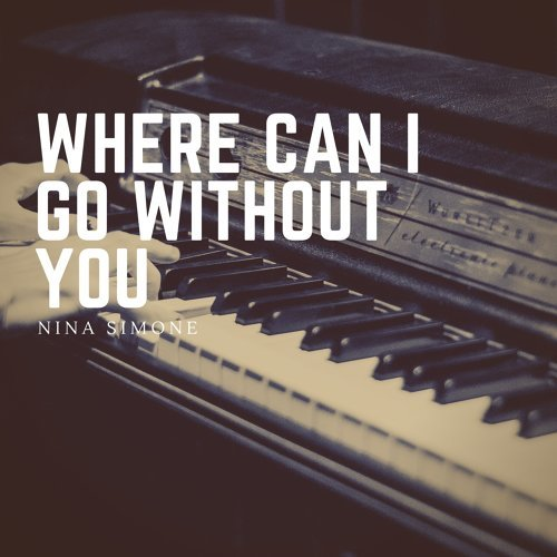 Where Can I Go Without You