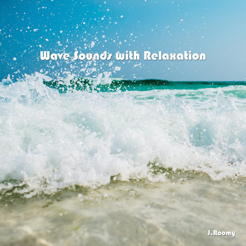 J Roomy - Wave Sounds with Relaxation - KKBOX