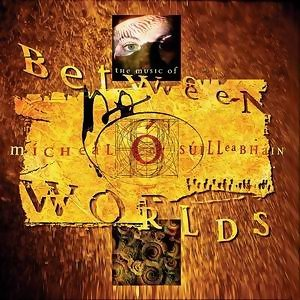 Between Worlds - The Music Of Micheal O Suilleabhain