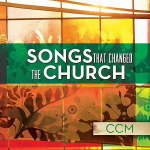 Songs That Changed The Church - CCM