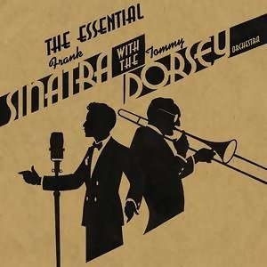 The Essential Frank Sinatra & Tommy Dorsey And His Orchestra