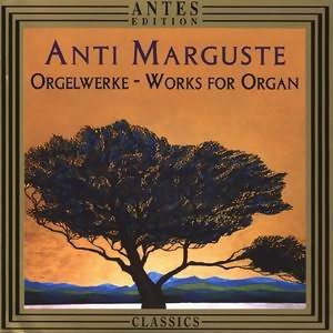 Anti Marguste: Orgelmusik