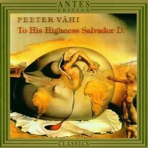 Peeter Vaehi: To his highness Salvador D.