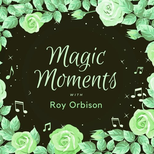Magic Moments with Roy Orbison