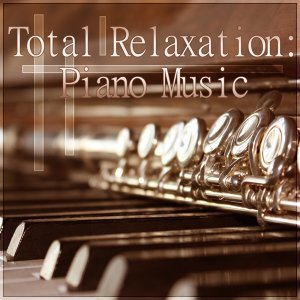 Total Relaxation - Piano Music, Background Music for Reading, Relaxing Piano Music Lullabies, Stress Relief, Pure Massage for Life