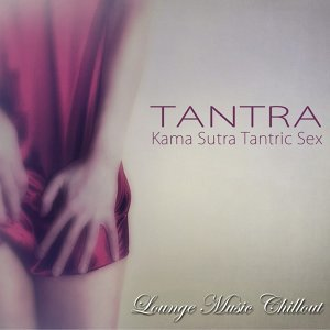 Tantra – Kama Sutra Tantric Sex Lounge Music Chillout