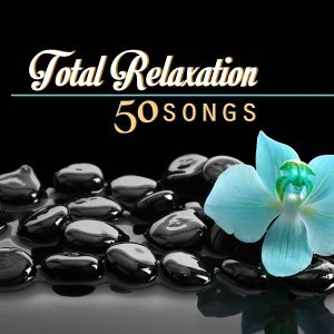 Total Relaxation - Music for Serenity (Top 50 Songs)