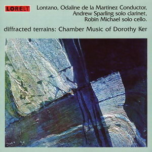 Diffracted Terrains: Chamber Music Of Dorothy Ker