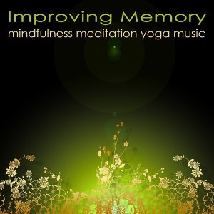 Improving Memory Mindfulness Meditation Yoga Music – Powerful Meditation Songs