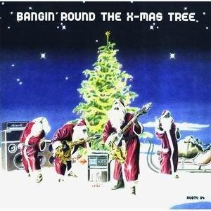 Bangin'Round The X-Mas Tree