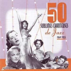 50 Sublimes Chanteuses de Jazz: 1940 - 1953