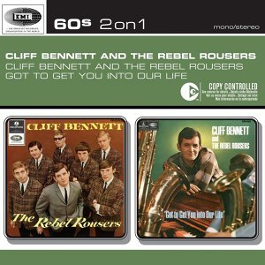 Cliff Bennett & The Rebel Rousers/Got To Get You Into Our Life
