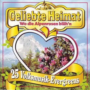 Geliebte Heimat - Wo die Alpenrosen bluh'n