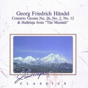 "Georg Friedrich Handel: Concerto Grosso Nr. 26, No. 2, No. 12 & Halleluja From ""The Messiah"""