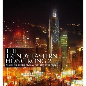 The Trendy Eastern.....Hong Kong 2(東方靡音 - 香港2)