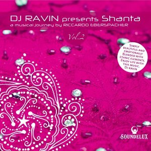 "DJ Ravin Presents ""Shanta 2"", a Musical Journey by Riccardo Eberspacher"