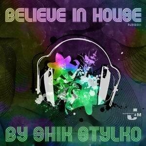 Believe in House by Shik Stylko
