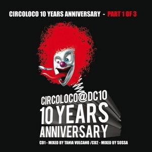 Circoloco 10 Years Anniversary (Part 1 of 3, mixed by Tania Vulcano, DJ Sossa) - Part 1 of 3, mixed by Tania Vulcano, DJ Sossa