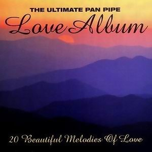 The Ultimate Pan Pipe Love Album