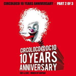 Circoloco 10 Years Anniversary (Part 2 of 3, mixed by Arpiar aka Raresh, Pedro, Rhadoo) - Part 2 of 3, mixed by Arpiar aka Raresh, Pedro, Rhadoo