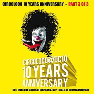 Circoloco 10 Years Anniversary (Part 3 of 3, mixed by Matthias Tanzmann, Thomas Melchior) - Part 3 of 3, mixed by Matthias Tanzmann, Thomas Melchior
