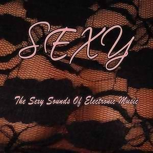 Sexy (The Sexy Sounds Of Electronic Music)