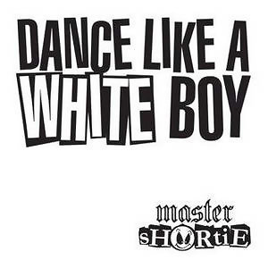 Dance Like A White Boy