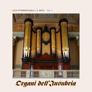 Luca Attanasio plays J.S. Bach - Organi dell'Insubria, Vol. 3
