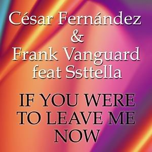 If You Were To Leave Me Now
