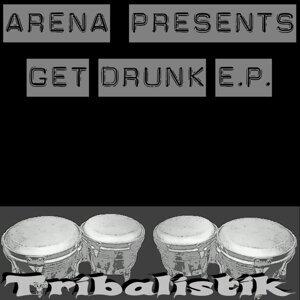 Arena Presents Get Drunk E.p.